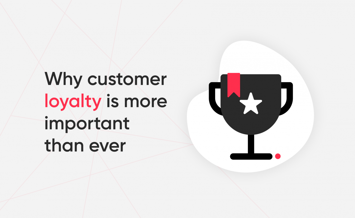 Why Customer Loyalty is More Important Than Ever